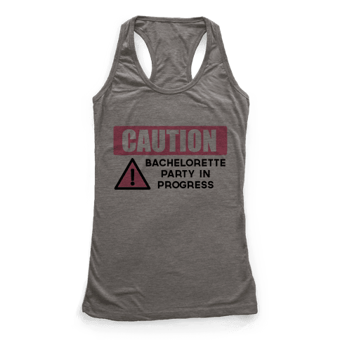 Caution: Bachelorette Party in Progress Racerback Tank Top
