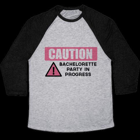 Caution: Bachelorette Party in Progress Baseball Tee
