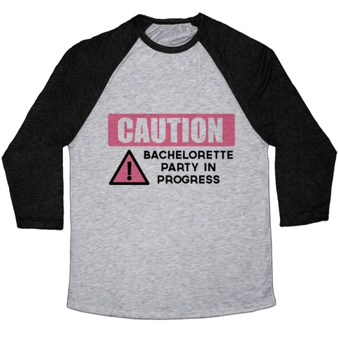 Caution: Bachelorette Party in Progress Baseball Tee