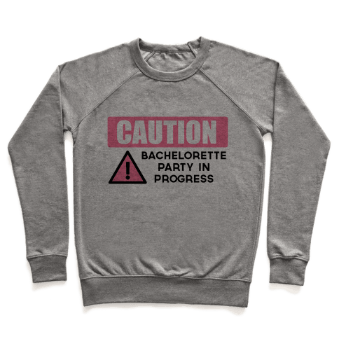 Caution: Bachelorette Party in Progress Pullover