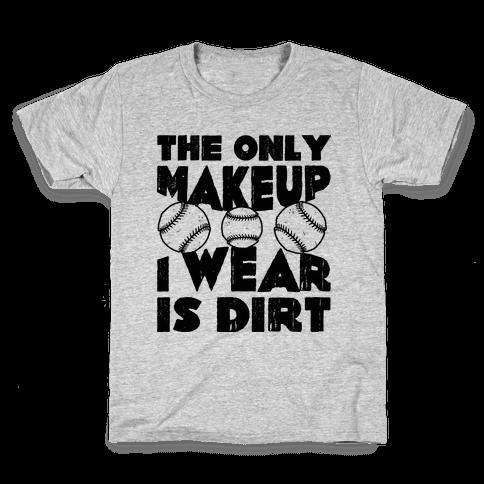 The Only Makeup I Wear Is Dirt  Kids T-Shirt