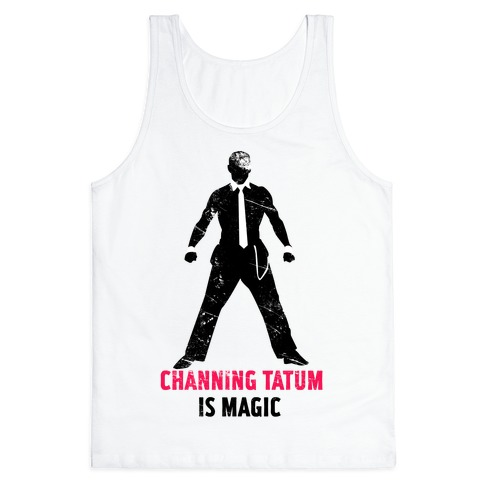 Channing Tatum Is Magic Tank Top