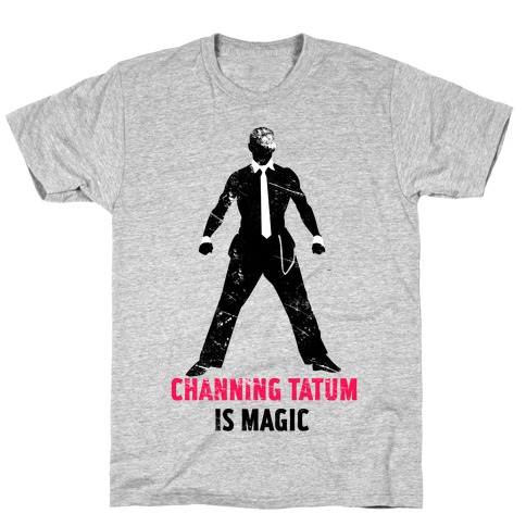 Channing Tatum Is Magic T-Shirt