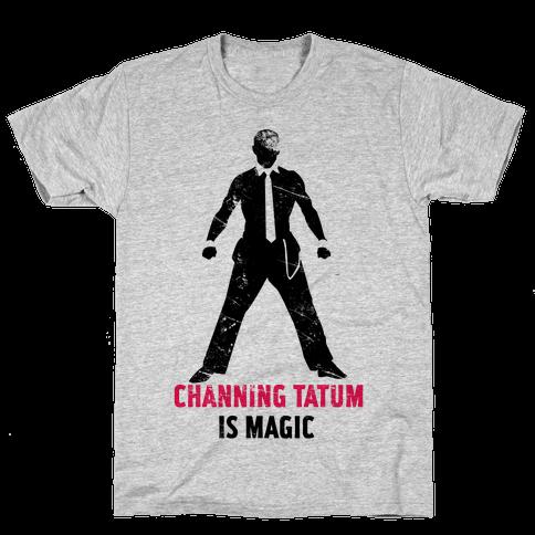 Channing Tatum Is Magic Mens T-Shirt