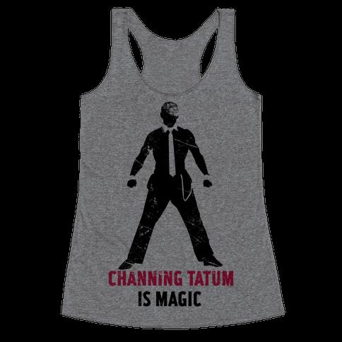 Channing Tatum Is Magic Racerback Tank Top