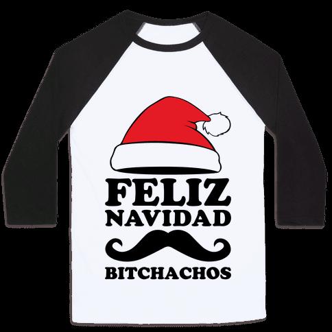 Feliz Navidad, Bitchachos Baseball Tee