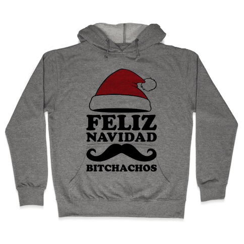 Feliz Navidad, Bitchachos Hooded Sweatshirt