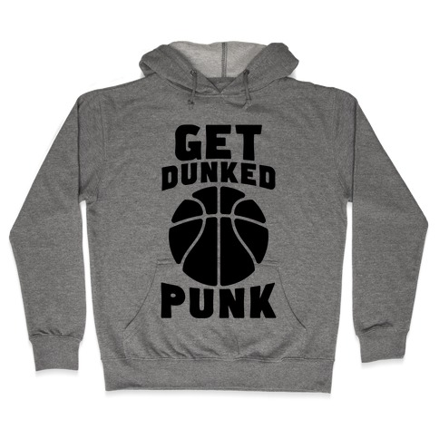 Get Dunked, Punk Hooded Sweatshirt