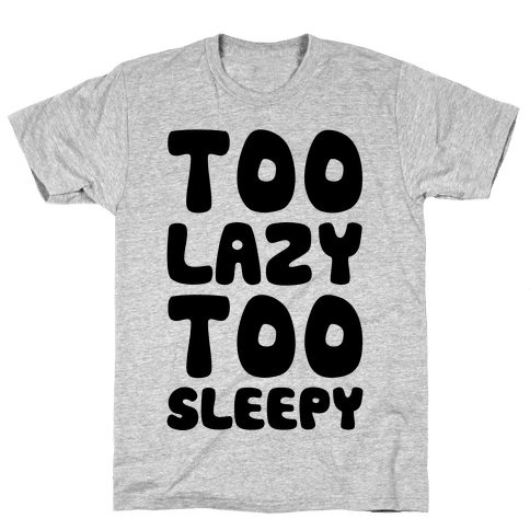 Too Lazy Too Sleepy Mens T-Shirt