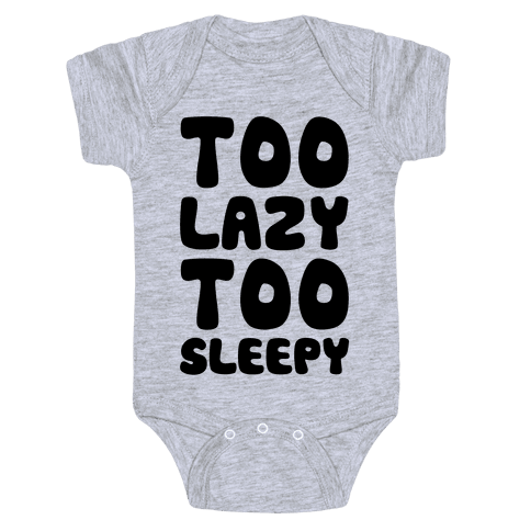 Too Lazy Too Sleepy Baby Onesy