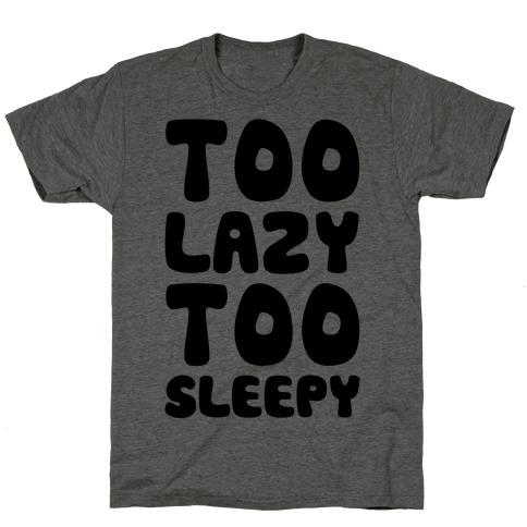 Too Lazy Too Sleepy T-Shirt