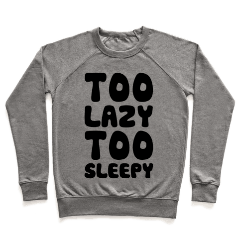 Too Lazy Too Sleepy Pullover