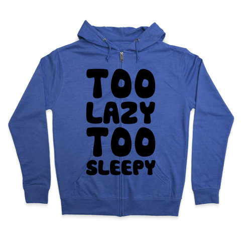 Too Lazy Too Sleepy Zip Hoodie