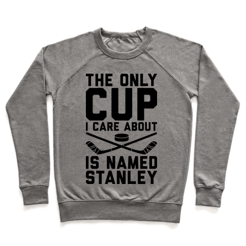 The Only Cup I Care About Is Named Stanley Pullover