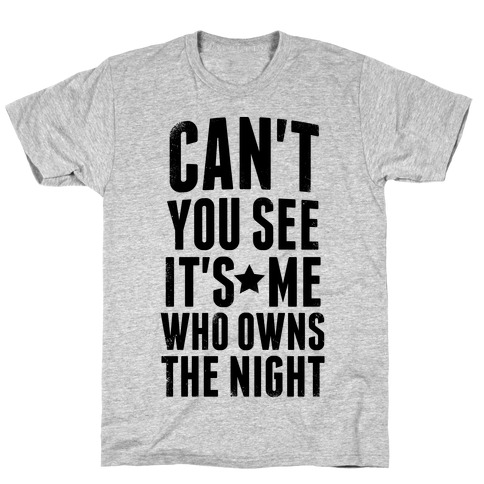 It's Me Who Owns The Night T-Shirt