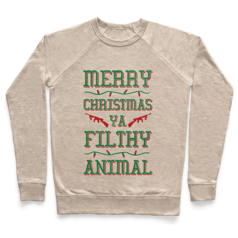 Merry Christmas Ya Filthy Animal Pullover