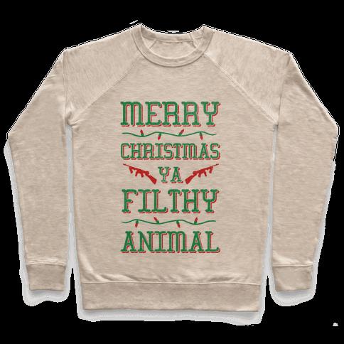 Merry Christmas Ya Filthy Animal Pullover
