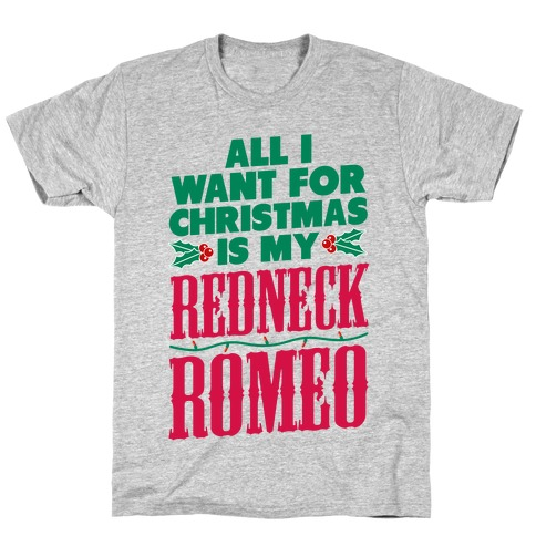 All I want for Christmas is my Redneck Romeo T-Shirt