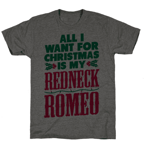 All I want for Christmas is my Redneck Romeo Mens T-Shirt
