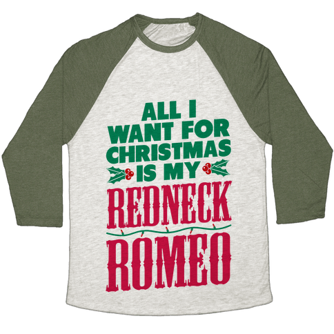 All I want for Christmas is my Redneck Romeo Baseball Tee