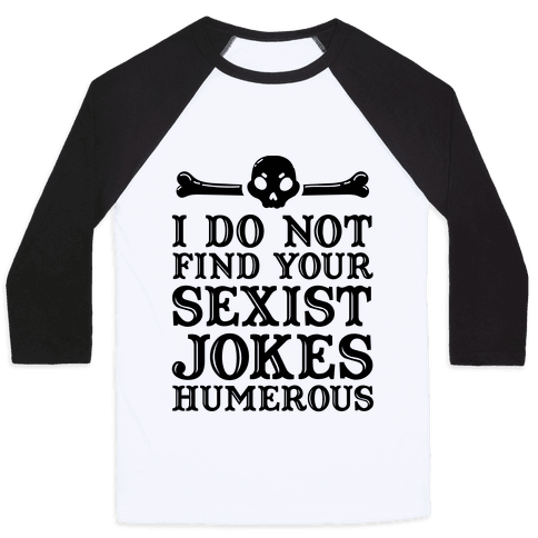 I Do Not Find Your Sexist Jokes Humerous Baseball Tee