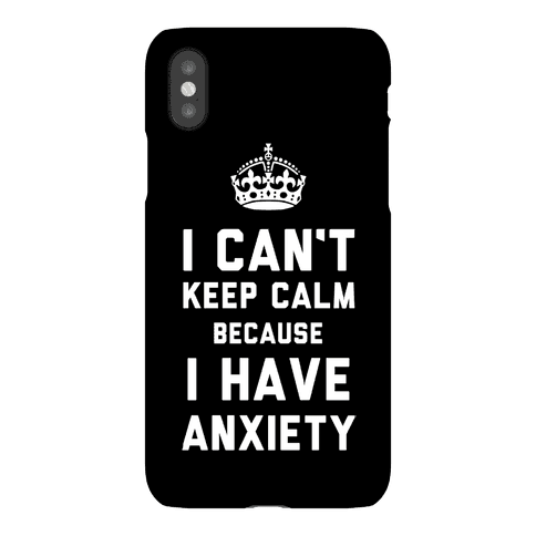 I Can't Keep Calm Because I Have Anxiety Phone Case