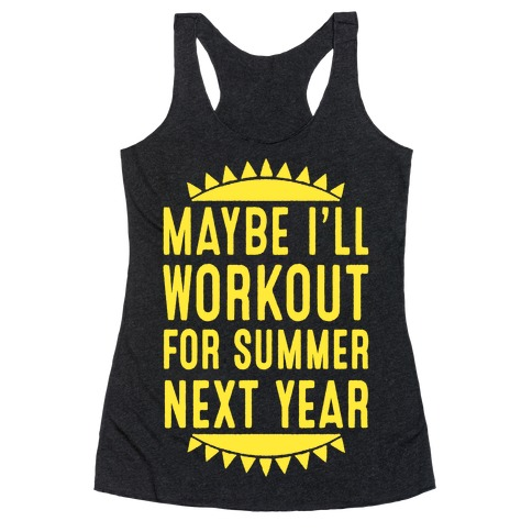 Maybe I'll Workout For Summer Next Year Racerback Tank Top