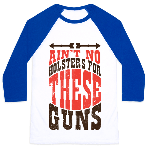 No Holsters For These Guns  Baseball Tee