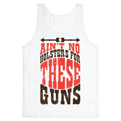 No Holsters For These Guns  Tank Top