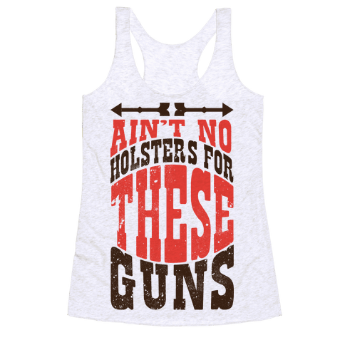 No Holsters For These Guns  Racerback Tank Top