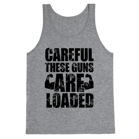 Careful These Guns Are Loaded Tank Top