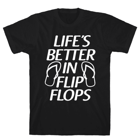 Life's Better In Flip Flops Mens T-Shirt