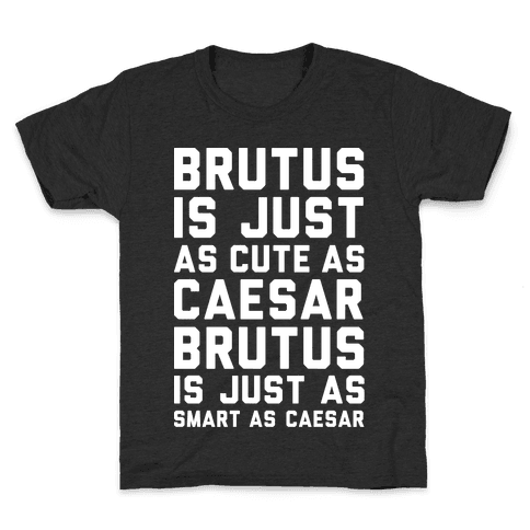 Brutus Is Just As Cute As Caesar Kids T-Shirt