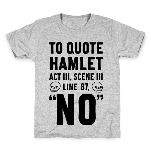 To Quote Hamlet Act III, Scene iii Line 87, No Kids T-Shirt
