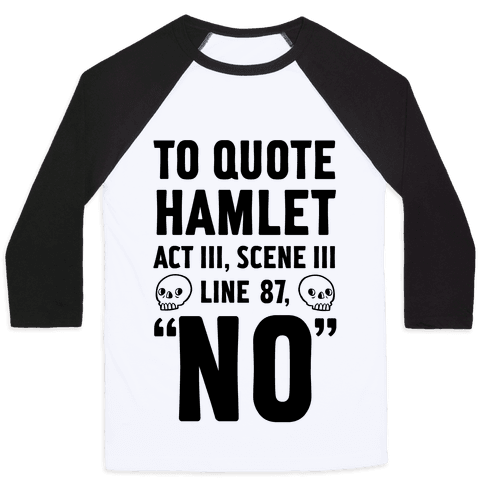 To Quote Hamlet Act III, Scene iii Line 87, No Baseball Tee