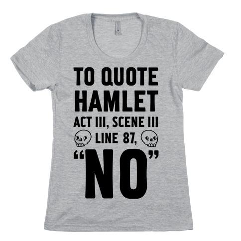 To Quote Hamlet Act III, Scene iii Line 87, No Womens T-Shirt