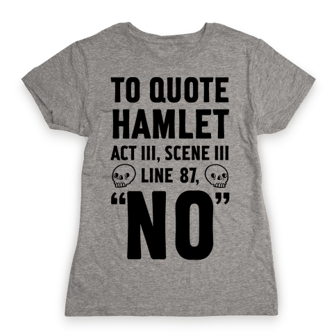 To Quote Hamlet Act III, Scene iii Line 87, No Womens T-Shirt