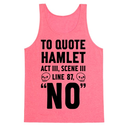 To Quote Hamlet Act III, Scene iii Line 87, No Tank Top