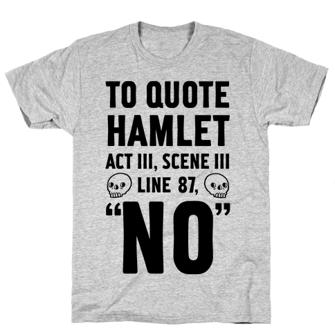 To Quote Hamlet Act III, Scene iii Line 87, No Mens T-Shirt