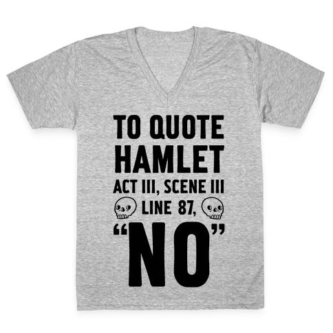 To Quote Hamlet Act III, Scene iii Line 87, No V-Neck Tee Shirt
