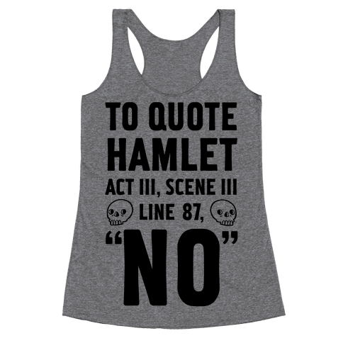 To Quote Hamlet Act III, Scene iii Line 87, No Racerback Tank Top