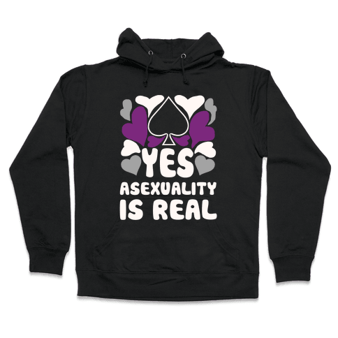 Yes Asexuality Is Real Hooded Sweatshirt