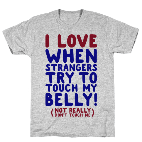 I Love When Strangers Try to Touch My Belly (Not Really) Mens T-Shirt