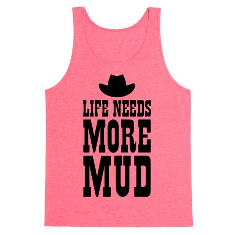 Life Needs More Mud Tank Top