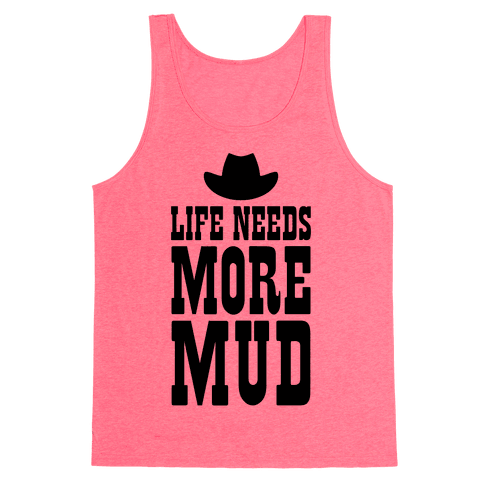 Life Needs More Mud Tank Top