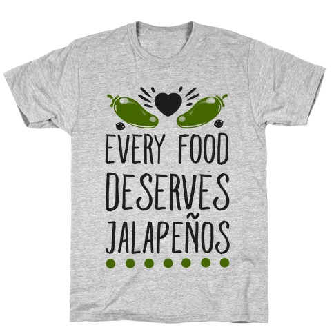 Every Food Deserves Jalapeos T-Shirt