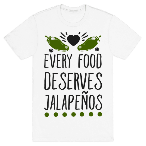 Every Food Deserves Jalapeos Mens T-Shirt