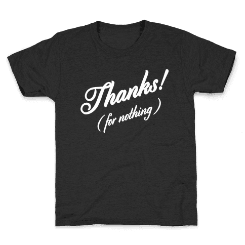 Thanks For Nothing  Kids T-Shirt