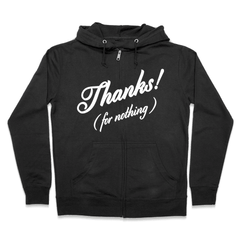 Thanks For Nothing  Zip Hoodie
