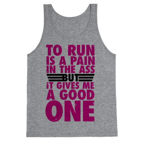 To Run Is A Pain In The Ass Tank Top